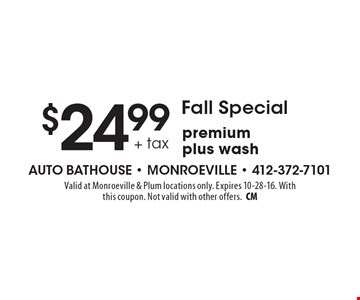 Fall Special $24.99 + tax premium plus wash. Valid at Monroeville & Plum locations only. Expires 10-28-16. With this coupon. Not valid with other offers.CM