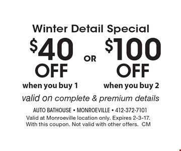 Winter Detail Special $40 Off when you buy 1 OR $100 Off when you buy 2.  Valid on complete & premium details. Valid at Monroeville location only. Expires 2-3-17. With this coupon. Not valid with other offers.CM