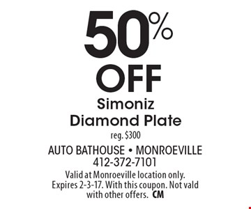 50% Off Simoniz Diamond Plate. Reg. $300. Valid at Monroeville location only. Expires 2-3-17. With this coupon. Not vald with other offers.CM