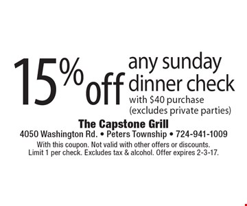 15% off any Sunday dinner check with $40 purchase (excludes private parties). With this coupon. Not valid with other offers or discounts. Limit 1 per check. Excludes tax & alcohol. Offer expires 2-3-17.
