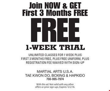 Join Now & Get First 3 Months Free. Free 1-Week Trial. Unlimited classes for 1 week plus first 3 months free, plus FREE uniform, plus registration fee waived with sign-up. With this ad. Not valid with any other offers or prior sign-ups. Expires 12-2-16.