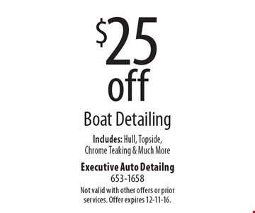 $25 off Boat Detailing. Includes: Hull, Topside, Chrome Teaking & Much More. Not valid with other offers or prior services. Offer expires 12-11-16.