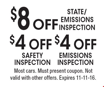 $4 off EMISSIONS INSPECTION. $4 off SAFETY INSPECTION. $8 off STATE/EMISSIONS INSPECTION. Most cars. Must present coupon. Not valid with other offers. Expires 11-11-16.