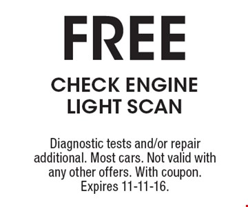 Free CHECK ENGINE LIGHT SCAN. Diagnostic tests and/or repair additional. Most cars. Not valid with any other offers. With coupon. Expires 11-11-16.
