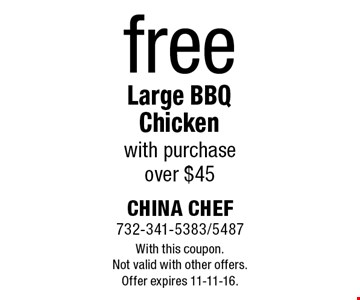 free Large BBQ Chicken with purchase over $45. With this coupon. Not valid with other offers. Offer expires 11-11-16.