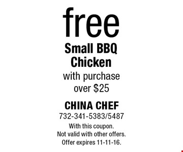 free Small BBQ Chicken with purchase over $25. With this coupon. Not valid with other offers. Offer expires 11-11-16.