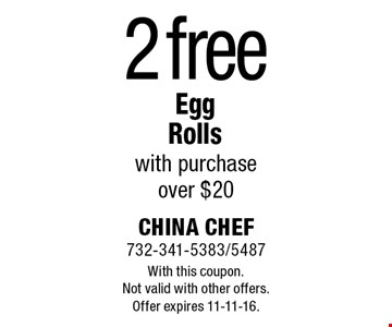 2 free Egg Rolls with purchase over $20. With this coupon. Not valid with other offers. Offer expires 11-11-16.