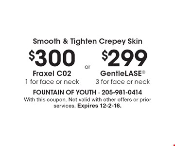$300 Fraxel C02 1 for face or neck or $299 Gentlelase 3 for face or neck.  With this coupon. Not valid with other offers or prior services. Expires 12-2-16.