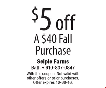 $5 off a $40 fall purchase. With this coupon. Not valid with other offers or prior purchases. Offer expires 10-30-16.