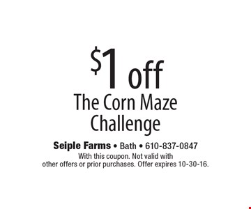 $1 off the corn maze challenge. With this coupon. Not valid with other offers or prior purchases. Offer expires 10-30-16.