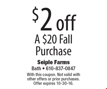 $2 off a $20 fall purchase. With this coupon. Not valid with other offers or prior purchases. Offer expires 10-30-16.