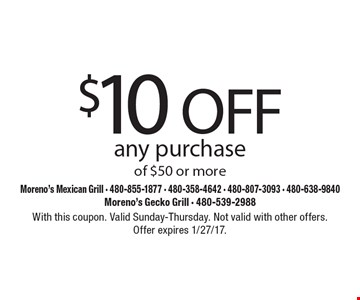 $10 OFF any purchase of $50 or more. With this coupon. Valid Sunday-Thursday. Not valid with other offers. Offer expires 1/27/17.
