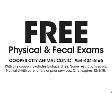 FREE Physical & Fecal Exams. With this coupon. Excludes biohazard fee. Some restrictions apply. Not valid with other offers or prior services. Offer expires 12/9/16.