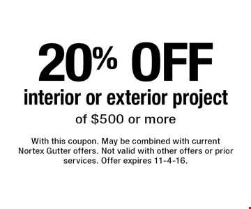 20% OFF interior or exterior project of $500 or more. With this coupon. May be combined with current Nortex Gutter offers. Not valid with other offers or prior services. Offer expires 11-4-16.