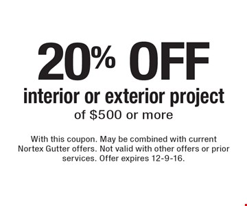 20% OFF interior or exterior project of $500 or more. With this coupon. May be combined with current Nortex Gutter offers. Not valid with other offers or prior services. Offer expires 12-9-16.