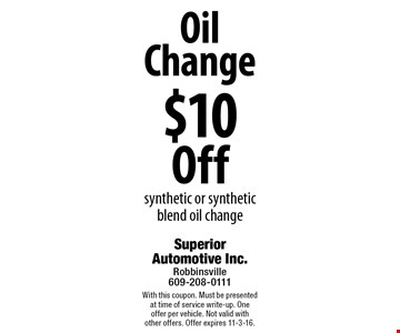 $10 Off Oil Change synthetic or synthetic blend oil change. With this coupon. Must be presented at time of service write-up. One offer per vehicle. Not valid with other offers. Offer expires 11-3-16.