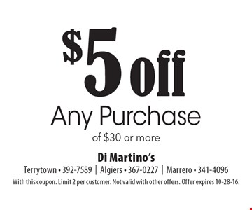 $5 off Any Purchase of $30 or more. With this coupon. Limit 2 per customer. Not valid with other offers. Offer expires 10-28-16.