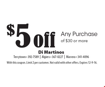 $5 off any purchase of $30 or more. With this coupon. Limit 2 per customer. Not valid with other offers. Expires 12-9-16.