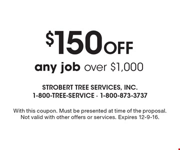 $150 Off any job over $1,000. With this coupon. Must be presented at time of the proposal. Not valid with other offers or services. Expires 12-9-16.
