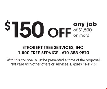 $150 off any job of $1,500 or more. With this coupon. Must be presented at time of the proposal. Not valid with other offers or services. Expires 11-11-16.