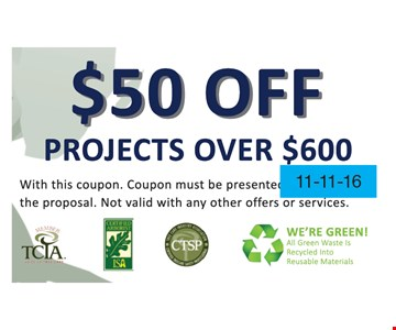 $50 off projects over $600. With this coupon. Coupon must be presented at the time of the proposal. Not valid with any other offers or services. Expires 11-11-16.