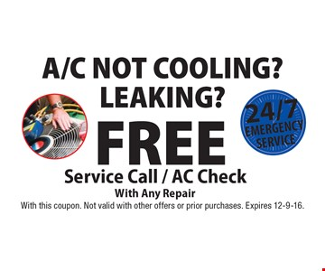 A/C Not Cooling? Leaking? Free Service Call / AC Check With Any Repair 24/7 Emergency Service. With this coupon. Not valid with other offers or prior purchases. Expires 12-9-16.