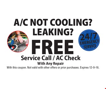 A/C Not Cooling? Leaking? Free Service Call / AC Check With Any Repair. 24/7 Emergency Service. With this coupon. Not valid with other offers or prior purchases. Expires 12-9-16.
