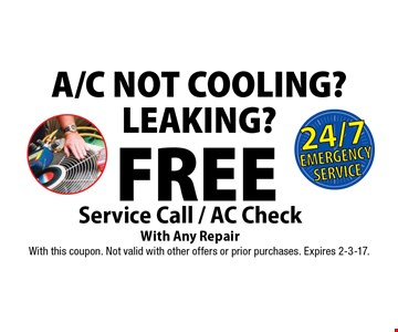 A/C NOT COOLING? LEAKING? FREE Service Call / AC Check With Any Repair. With this coupon. Not valid with other offers or prior purchases. Expires 2-3-17.