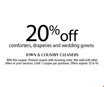 20% off comforters, draperies and wedding gowns. With this coupon. Present coupon with incoming order. Not valid with other offers or prior services. Limit 1 coupon per purchase. Offers expires 12-9-16.