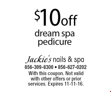 $10 off dream spa pedicure. With this coupon. Not valid with other offers or prior services. Expires 11-11-16.