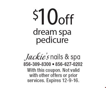 $10 off dream spa pedicure. With this coupon. Not valid with other offers or prior services. Expires 12-9-16.