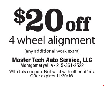 $20 off 4 wheel alignment (any additional work extra). With this coupon. Not valid with other offers. Offer expires 11/30/16.