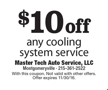 $10 off any cooling system service. With this coupon. Not valid with other offers. Offer expires 11/30/16.