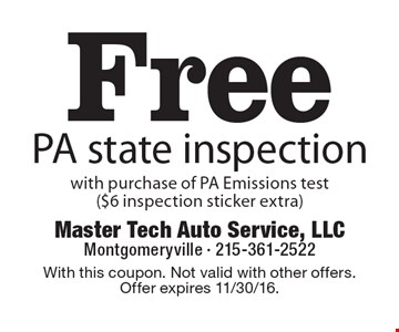 Free PA state inspection with purchase of PA Emissions test ($6 inspection sticker extra). With this coupon. Not valid with other offers. Offer expires 11/30/16.