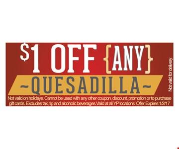 $1 off any quesadilla.