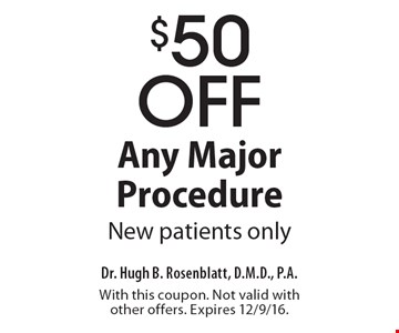 $50 Off Any Major Procedure. New patients only. With this coupon. Not valid with other offers. Expires 12/9/16.