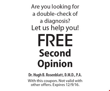Are you looking for a double-check of a diagnosis? Let us help you! Free Second Opinion. With this coupon. Not valid with other offers. Expires 12/9/16.