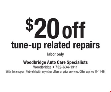 $20 off tune-up related repairs. Labor only. With this coupon. Not valid with any other offers or prior services. Offer expires 11-11-16.