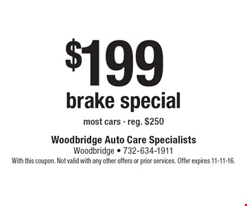 $199 brake special. Most cars. Reg. $250. With this coupon. Not valid with any other offers or prior services. Offer expires 11-11-16.