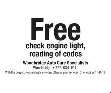 Free check engine light, reading of codes. With this coupon. Not valid with any other offers or prior services. Offer expires 11-11-16.