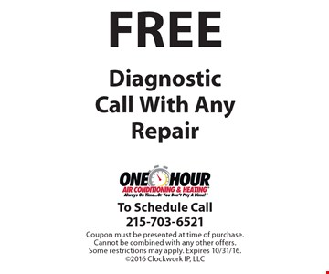 Free diagnostic call with any repair. Coupon must be presented at time of purchase. Cannot be combined with any other offers. Some restrictions may apply. Expires 10/31/16. ©2016 Clockwork IP, LLC