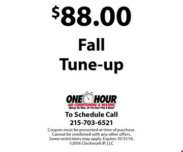 $88.00 Fall Tune-up. Coupon must be presented at time of purchase. Cannot be combined with any other offers. Some restrictions may apply. Expires 10/31/16. ©2016 Clockwork IP, LLC