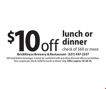 $10 off lunch or dinner check of $60 or more. $60 total before beverages. Cannot be combined with any other discount offer or on holidays.One coupon per check. Valid for lunch or dinner only. Offer expires 10-28-16.