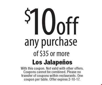 $10 off any purchase of $35 or more. With this coupon. Not valid with other offers. Coupons cannot be combined. Please no transfer of coupons within restaurants. One coupon per table. Offer expires 2-10-17.
