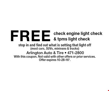 FREE check engine light check & tpms light check stop in and find out what is setting that light off(most cars, SUVs, minivans & trucks). With this coupon. Not valid with other offers or prior services.Offer expires 10-28-16*.