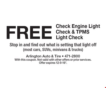 Free Check Engine Light Check & TPMS Light Check. Stop in and find out what is setting that light off (most cars, SUVs, minivans & trucks). With this coupon. Not valid with other offers or prior services.Offer expires 12-9-16*.