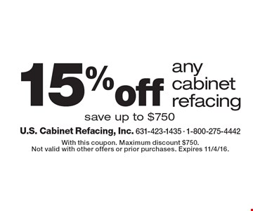 15% off any cabinet refacing. Save up to $750. With this coupon. Maximum discount $750. Not valid with other offers or prior purchases. Expires 11/4/16.