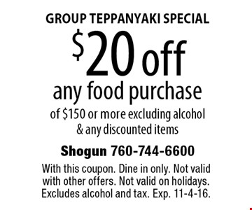 GROUP TEPPANYAKI SPECIAL $20 off any food purchase of $140 or more excluding alcohol & any discounted items. With this coupon. Dine in only. Not valid with other offers. Not valid on holidays. Excludes alcohol and tax. Exp. 11-4-16.