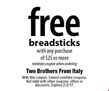 free breadsticks with any purchase of $25 or more mention coupon when ordering. With this coupon. Cannot combine coupons. Not valid with other coupons, offers or discounts. Expires 2/3/17.
