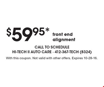 $59.95* front end alignment. With this coupon. Not valid with other offers. Expires 10-28-16.